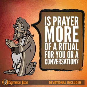 Is Prayer More Of A Ritual For You Or A Conversation?