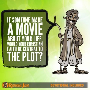 If Someone Made A Movie About Your Life, Would Your Christian Faith Be Central To The Plot?
