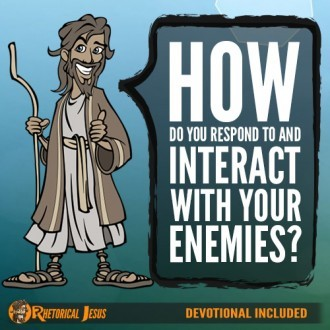 How do you respond and interact with your enemies?