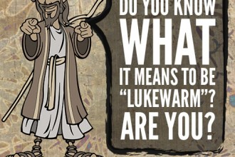 """Do you know what it means to be """"lukewarm?"""" Are you?"""