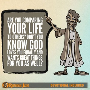 Are you comparing your life to others? Don't you know God loves you equally and wants great things for you as well?