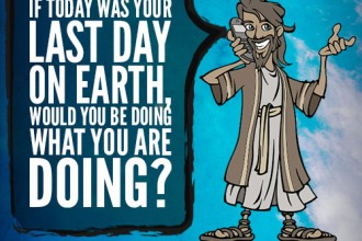 If today was your last day on earth, would you be doing what you are doing?