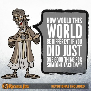 How would this world be different if you did just one good thing for someone each day?