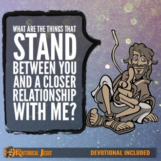 What Are The Things That Stand Between You And A Closer Relationship With Me?
