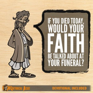 If You Died Today, Would Your Faith Be Talked About At Your Funeral?