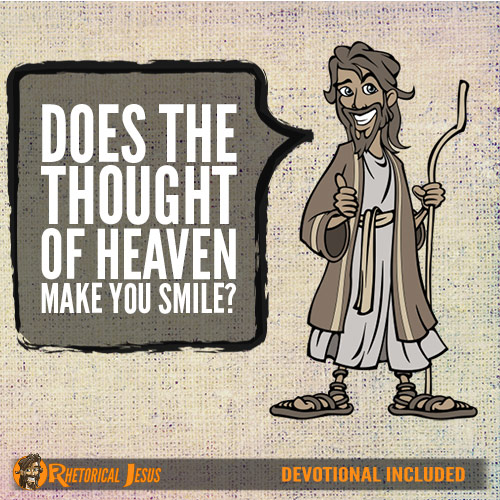 Does The Thought Of Heaven Make You Smile?