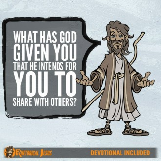 What has God given you that he intends for you to share with others?