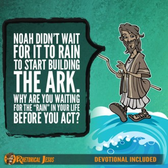 "Noah didn't wait for it to rain to start building the ark. Why are you waiting for the ""rain"" in your life before you act?"