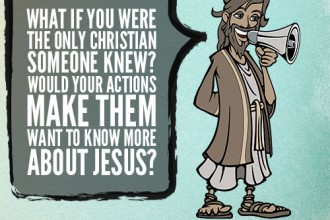 What if you were the only Christian someone knew? Would your actions make them want to know more about Jesus?