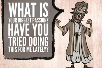 What is your biggest passion? Have you tried doing this for me lately?