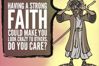Having a strong faith could make you look crazy to others. Do you care?