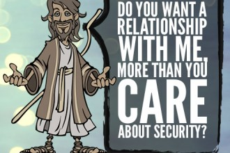 Do you want a relationship with me, more than you care about security?