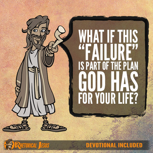 "What if this ""failure"" is part of the plan God has for your life?"