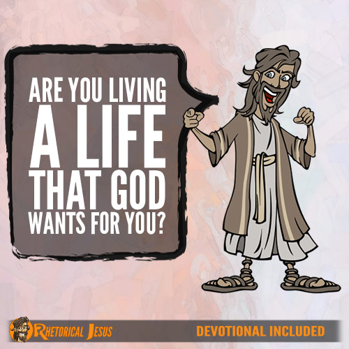 Are you living a life that God wants for you?
