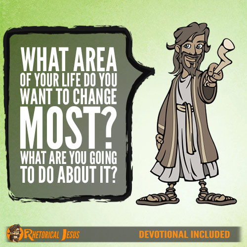 What area of your life do you want to change most? What are you going to do about it?