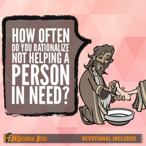 How often do you rationalize not helping a person in need?