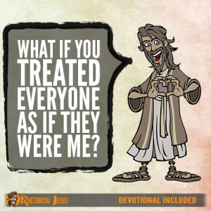 What if you treated everyone as if they were me?