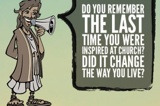 Do you remember the last time you were inspired at church? Did it change the way you live?