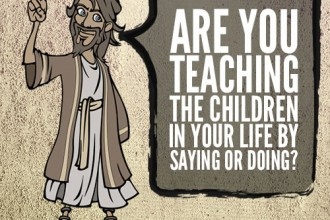 Are you teaching the children in your life by saying or doing?