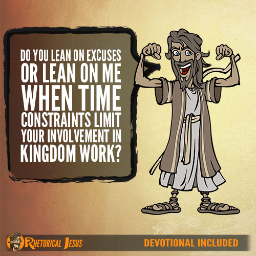 Do You Lean On Excuses Or Lean On Me When Time Constraints Limit Your Involvement in Kingdom Work?
