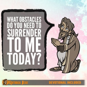 What Obstacles Do You Need To Surrender To Me Today?