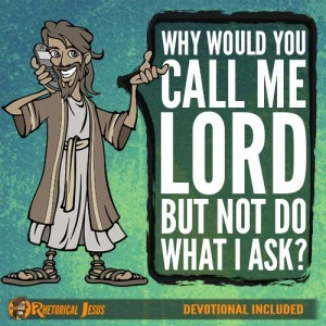 Why would you call Me Lord but not do what I ask?