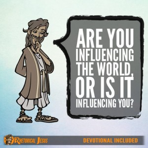 Are you influencing the world, or is it influencing you?