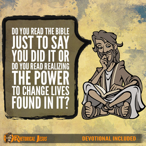 Do You Read The Bible Just To Say You Did It Or Do You Read Realizing The Power To Change Lives Found In It?