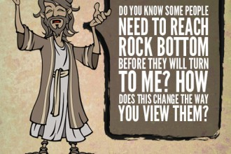 Do You Know Some People Need To Reach Rock Bottom Before They Will Turn To Me? How Does This Change The Way You View Them?