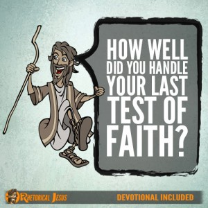 How Well Did You Handle Your Last Test Of Faith?