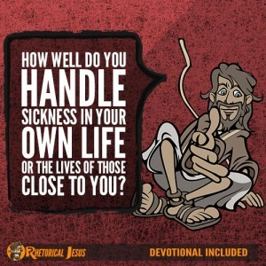 How well do you handle sickness in your own life or the lives of those close to you?