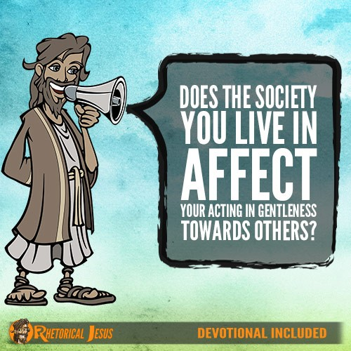 Does The Society You Live In Affect You Acting In Gentleness Towards Others?