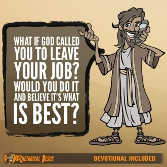 What if God called you leave your job? Would you do it and believe it's what is best?