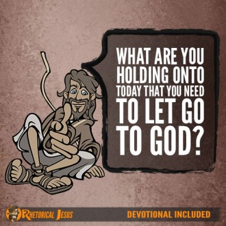 What Are You Holding On To Today That You Need To Let Go To God?