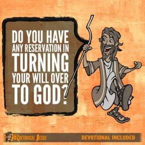 Do You Have Any Reservation In Turning Your Will Over To God?