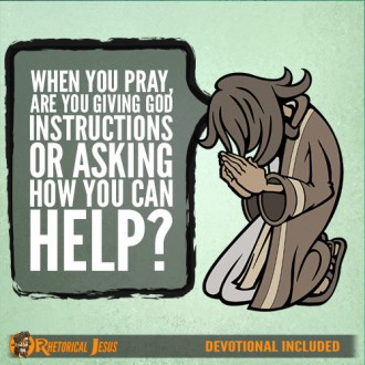 When you pray, are you giving God instructions or asking how you can help?