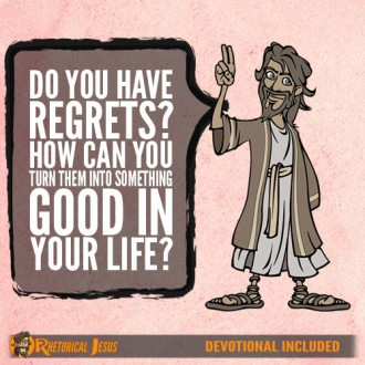 Do you have regrets? How can you turn it into something good in your life?