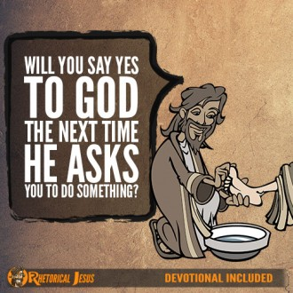 Will you say yes to God, the next time He asks you to do something?